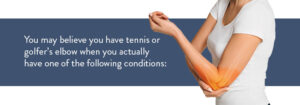 person holding their elbow, you may have a different condition than tennis or golfer's elbow